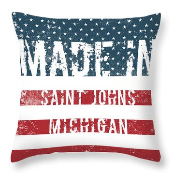 Made In Saint Johns, Michigan Throw Pillow