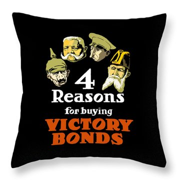 4 Reasons For Buying Victory Bonds Throw Pillow by War Is Hell Store