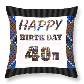 40th Happy Birthday Greeting Cards Pillows Curtains Phone Cases Tote By Navinjoshi Fineartamerica Throw Pillow
