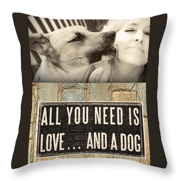 All You Need Is A Dog Throw Pillow
