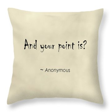 And Your Point Is Throw Pillow
