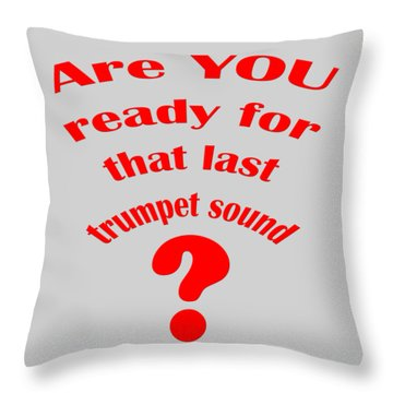 Are You Ready For The Last Trumpet Sound Throw Pillow