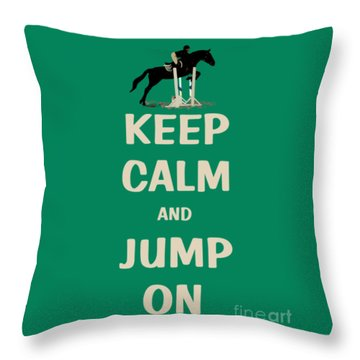 Keep Calm And Jump On Horse Throw Pillow by Patricia Barmatz