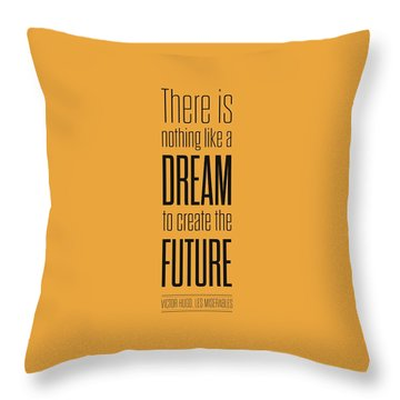 There Is Nothing Like A Dream To Create The Future Victor Hugo, Inspirational Quotes Poster Throw Pillow