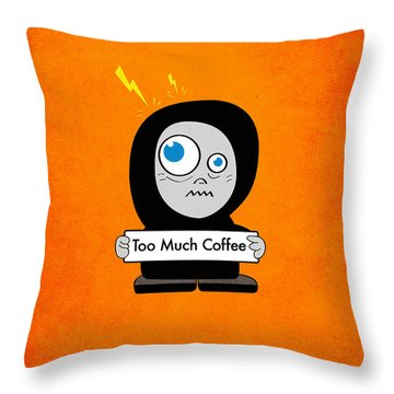 Not Too Much Coffee Throw Pillow