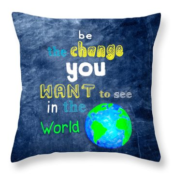 Be The Change You Want To See In The World Throw Pillow by Mark E Tisdale