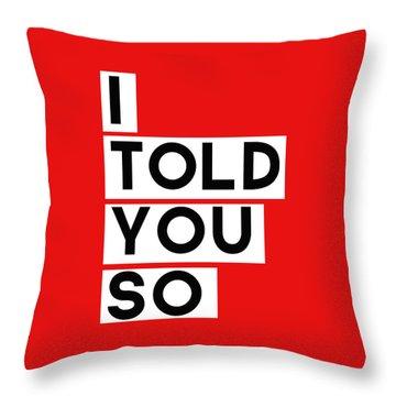 I Told You So Throw Pillow