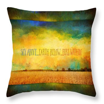 Sky Above Earth Below Fire Within Quote Farmland Landscape Throw Pillow