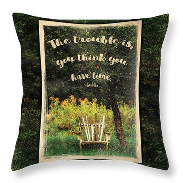 The Trouble Is You Think You Have Time Buddha Quote Throw Pillow