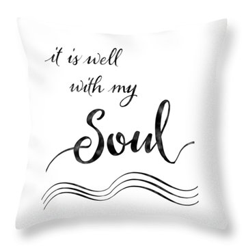 Inspirational Typography Script Calligraphy - It Is Well With My Soul Throw Pillow