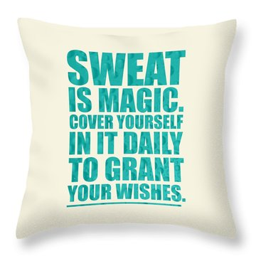 Sweat Is Magic. Cover Yourself In It Daily To Grant Your Wishes Gym Motivational Quotes Poster Throw Pillow by Lab No 4