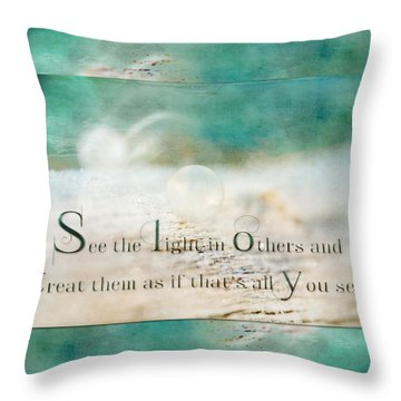 See The Light In Others Throw Pillow