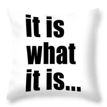 Throw Pillow featuring the photograph It Is What It Is On Black Text by Bruce Stanfield