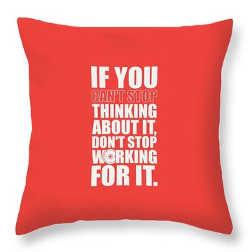 If You Cant Stop Thinking About It, Dont Stop Working For It. Gym Motivational Quotes Poster Throw Pillow