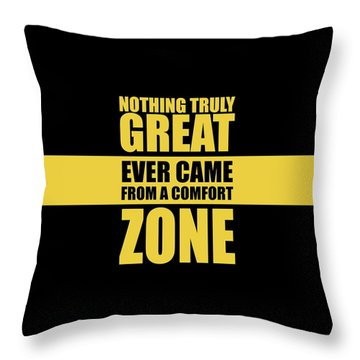 Nothing Great Ever Came From A Comfort Zone Life Inspirational Quotes Poster Throw Pillow