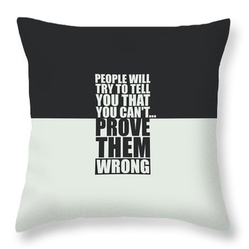 People Will Try To Tell You That You Cannot Prove Them Wrong Inspirational Quotes Poster Throw Pillow
