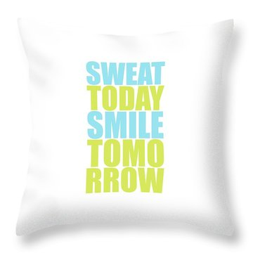 Sweat Today Smile Tomorrow Motivational Quotes Throw Pillow