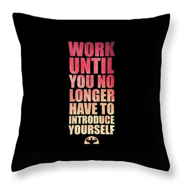 Work Until You No Longer Have To Introduce Yourself Gym Inspirational Quotes Poster Throw Pillow