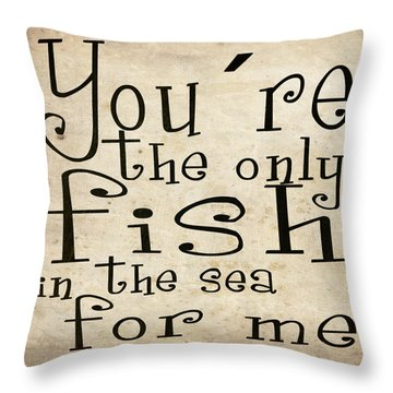 The Only Fish In The Sea For Me Throw Pillow