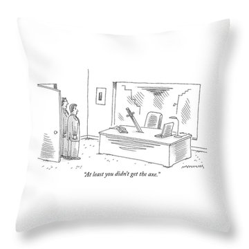 At Least You Didn't Get The Axe Throw Pillow