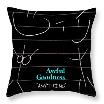 Awful Goodness - Anything Throw Pillow