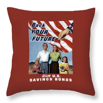 Back Your Future With Us Savings Bonds Throw Pillow by War Is Hell Store
