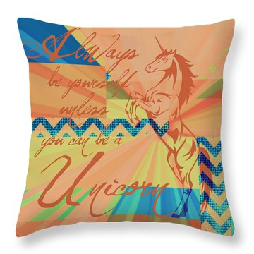 Be A Unicorn 3 Throw Pillow
