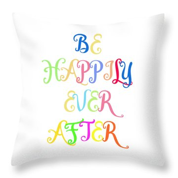 Be Happily Ever After Throw Pillow