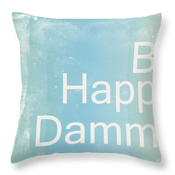 Be Happy Dammit Throw Pillow by Jacky Gerritsen