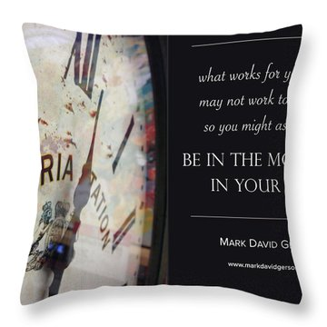 Be In The Moment In Your Life Throw Pillow