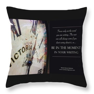 Be In The Moment In Your Writing Throw Pillow