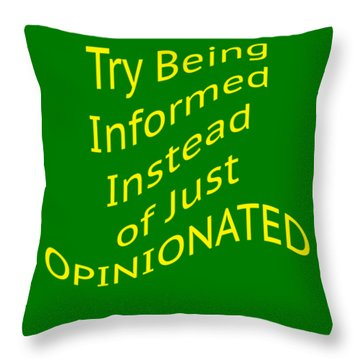 Be Informed Not Opinionated 5477.02 Throw Pillow