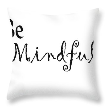 Be Mindful Throw Pillow
