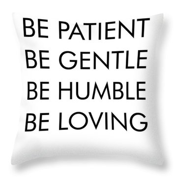 Be Patient, Be Gentle, Be Humble, Be Loving - Bible Verses Art Throw Pillow