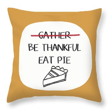 Be Thankful Eat Pie- Art By Linda Woods Throw Pillow