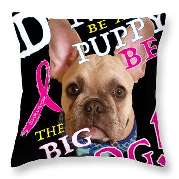 Be The Big Dog Throw Pillow