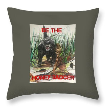 Be The Honey Badger Throw Pillow