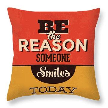 Be The Reason Someone Smiles Today Throw Pillow
