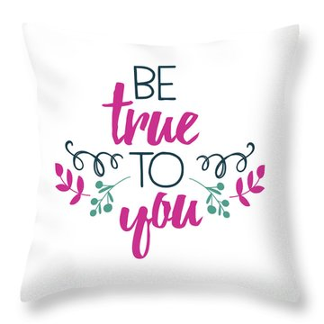Be True To You Throw Pillow