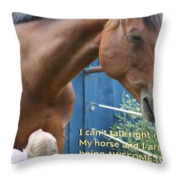 Being Awesome With My Horse Throw Pillow