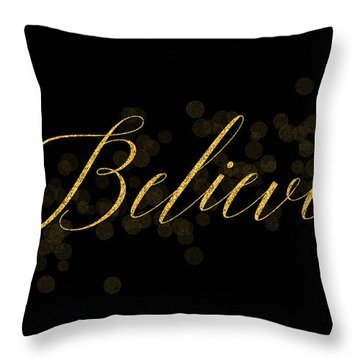 Believe Throw Pillow by Denise leonHardt