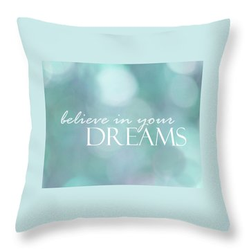 Believe In Your Dreams Throw Pillow by Ann Powell