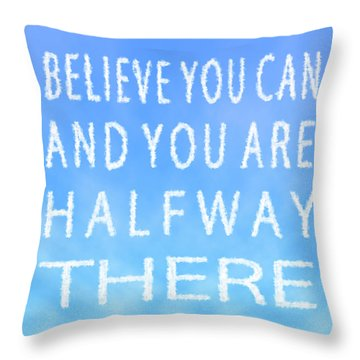 Believe You Can Cloud Skywriting Inspiring Quote Throw Pillow by Georgeta Blanaru