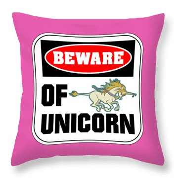 Beware Of Unicorn Throw Pillow by J L Meadows