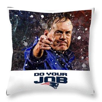 Bill Belichick Do Your Job Throw Pillow
