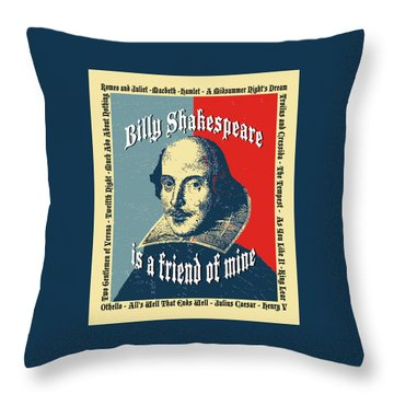 Billy Shakespeare Is A Friend Of Mine Throw Pillow