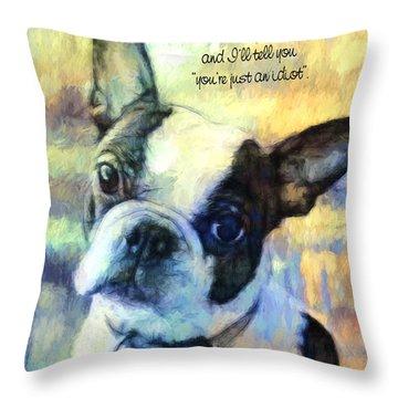 Boston Terrier Idiot Throw Pillow