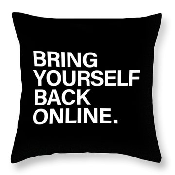 Bring Yourself Back Online Throw Pillow