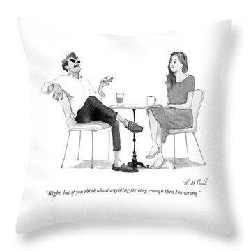 But If You Think About Anything For Long Enough Throw Pillow