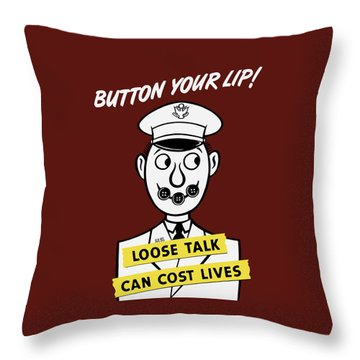 Button Your Lip - Loose Talk Can Cost Lives Throw Pillow by War Is Hell Store